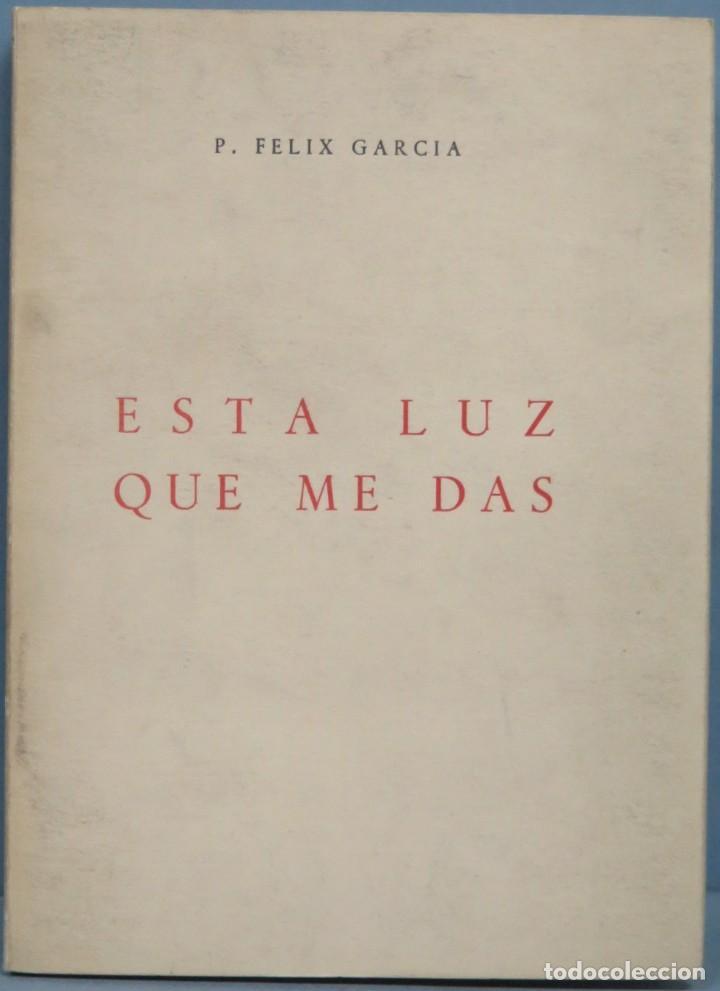 1964.- ES LUZ QUE ME DAS. FELIX GARCIA (Libros de Segunda Mano (posteriores a 1936) - Literatura - Otros)