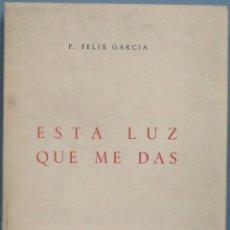 Libros de segunda mano: 1964.- ES LUZ QUE ME DAS. FELIX GARCIA. Lote 194900262