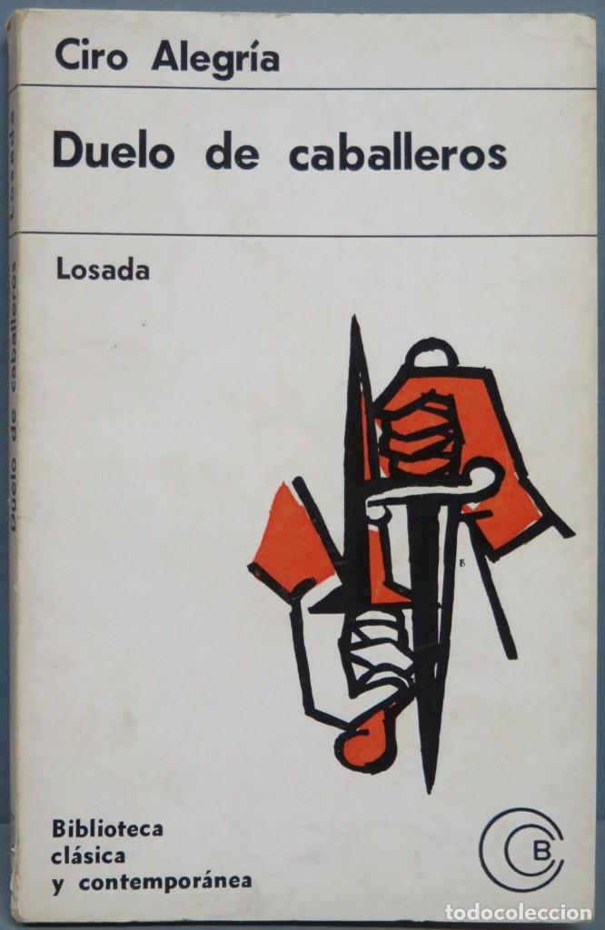 1965.- DUELO DE CABALLEROS. CIRO ALEGRIA (Libros de Segunda Mano (posteriores a 1936) - Literatura - Otros)