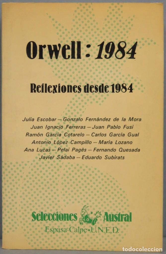 ORWELL: 1984. REFLEXIONES DESDE 1984 (Libros de Segunda Mano - Pensamiento - Otros)