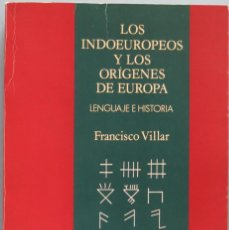 Libros de segunda mano: LOS INDOEUROPEOS Y LOS ORIGENES DE EUROPA. FRANCISCO VILLAR. Lote 194903605