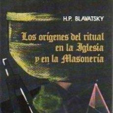 Libros de segunda mano: H. P. BLAVATSKY ORIGENES DEL RITUAL EN LA IGLESIA Y EN LA MASONERIA. Lote 194930785