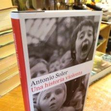 Libros de segunda mano: UNA HISTORIA VIOLENTA. ANTONIO SOLER. Lote 194932452