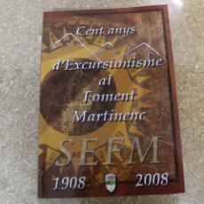 Libros de segunda mano: CENT ANYS D'EXCURSIONISME AL FOMENT MARTINENC 1908 2008 EN CATALAN. Lote 194936808