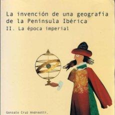 Libros de segunda mano: LA INVENCIÓN DE UNA GEOGRAFÍA DE LA PENÍNSULA IBÉRICA II. LA ÉPOCA IMPERIAL - GONZALO CRUZ ANDREOTTI. Lote 194940212