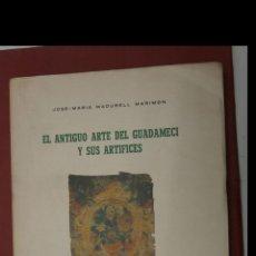 Libros de segunda mano: EL ANTIGUO ARTE DEL GUADAMECIL Y SUS ARTIFICES. JOSE MARIA MADURELL MARIMON. Lote 194942026