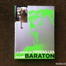 Libros de segunda mano: LE JARDIN DE VERSAILLES VU PAR ALAIN BARATON. ED. HUGO, 2007. Lote 194947580