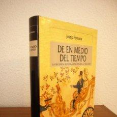 Libros de segunda mano: JOSEP FONTANA: DE EN MEDIO DEL TIEMPO. LA SEGUNDA RESTAURACIÓN ESPAÑOLA (CRÍTICA, 2006) COMO NUEVO. Lote 194957767