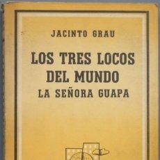 Libros de segunda mano: 1953.- LOS TRES LOCOS DEL MUNDO. LA SEÑORA GUAPA. JACINTO GRAU. Lote 194966672