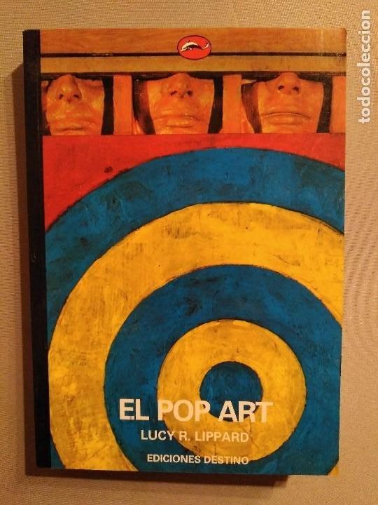 EL POP ART LUCY R. LIPPARD EDICIONES DESTINO (Libros de Segunda Mano - Bellas artes, ocio y coleccionismo - Otros)
