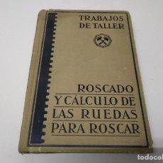 Libros de segunda mano: LIBRO AÑO 1943 TRABAJOS DE TALLER ROSCADO Y CALCULO DE LAS RUEDAS PARA ROSCAR MECANICO . Lote 194973450