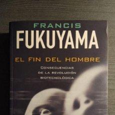 Libros de segunda mano: EL FIN DEL HOMBRE FRANCIS FUKUYAMA: EDICIONES B, 2002 . Lote 194975375