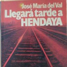 Libros de segunda mano: LLEGARÁ TARDE A HENDAYA - JOSÉ MARÍA DEL VAL. Lote 195008320