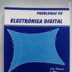 Libros de segunda mano: PROBLEMAS DE ELECTRÓNICA DIGITAL. A.E. DELGADO. J. MIRA. EDITORIAL SANZ Y TORRES. ESPAÑA 1999.. Lote 195013165