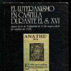 Libros de segunda mano: EL LUTERANISMO EN CASTILLA DURANTE EL S. SVI. JESÚS ALONSO BURGOS. Lote 195013221