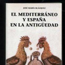 Libros de segunda mano: EL MEDITERRÁNEO Y ESPAÑA EN LA ANTIGÜEDAD, JOSÉ MARÍA BLÁZQUEZ. Lote 195013275