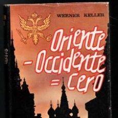 Libros de segunda mano: ORIENTE - OCCIDENTE = CERO. WERNER KELLER. Lote 195013338