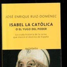 Libros de segunda mano: ISABEL LA CATÓLICA O EL YUGO DEL PODER. JOSÉ ENRIQUE RUIZ DOMINEC. Lote 195013355