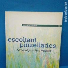Libros de segunda mano: ESCOLTANT PINZELLADES HOMENATGE A PERE PORQUET .- QUADERNS DE TALLER 11.-VVAA. Lote 195015968
