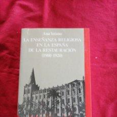 Libros de segunda mano: LA ENSEÑANZA RELIGIOSA EN LA ESPAÑA DE LA RESTAURACION. ANA YETANO. Lote 195019625