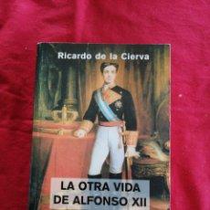 Libros de segunda mano: LA OTRA VIDA DE ALFONSO XII. RICARDO DE LA CIERVA. Lote 195019702