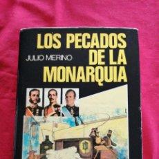 Libros de segunda mano: LOS PECADOS DE LA MONARQUIA. JULIO MERINO. Lote 195019821