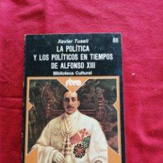 Libros de segunda mano: LA POLITICA Y LOS POLITICOS EN TIEMPOS DE ALFONSO XIII. XAVIER TUSELL. Lote 195019922