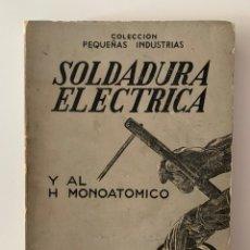 """Libros de segunda mano: LIBRO """"SOLDADURA ELÉCTRICA Y AL H MONOATÓMICO"""" DE C. GATTEAU. Lote 195023593"""