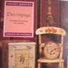Libros de segunda mano: DÉCOUPAGE. PROYECTOS DECORATIVOS CON RECORTES - JULIET MOXLEY. Lote 195025642