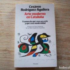 Libros de segunda mano: CESAREO RODRIGUEZ - AGUILERA . ARTE MODERNO EN CATALUÑA . 1ª EDICION . Lote 195029006