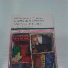 Libros de segunda mano: LIBRO MI HERMANA VIVE SOBRE LA REPISA DE LA CHIMENEA ANNABEL PITCHER.. Lote 195034007