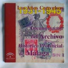 Libros de segunda mano: LOS AÑOS CONVULSOS 1931-1945 DOCUMENTACIÓN DEL ARCHIVO HISTÓRICO PROVINCIAL DE MÁLAGA. Lote 195037181