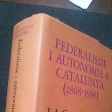 Libros de segunda mano: FEDERALISME I AUTONOMIA A CATALUNYA (1868-1938)-J. A. GONZÁLEZ CASANOVA-1974-EDITORIAL CURIAL. Lote 195038150