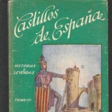 Libros de segunda mano: CASTILLOS DE ESPAÑA. HISTORIAS Y LEYENDAS. TOMO III. JUAN PIEDRAHITA.MAGISTRIO ESPAÑOL1949(ST/MG/BL6. Lote 195038168