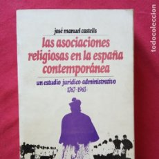 Libros de segunda mano: LAS ASOCIACIONES RELIGIOSAS EN LA ESPAÑA CONTEMPORANEA- JOSE MANUEL CASTELLS.. Lote 195039582