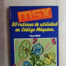 Libros de segunda mano: MSX 30 RUTINAS DE UTILIDAD EN CODIGO MAQUINA STEVE WEBB RA-MA. Lote 195039757