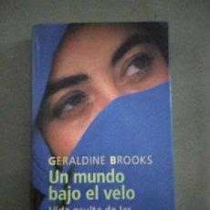 Libros de segunda mano: GERALDINE BROOKS - UN MUNDO BAJO EL VELO (VIDA OCULTA DE LAS MUJERES MUSULMANAS). Lote 195041773