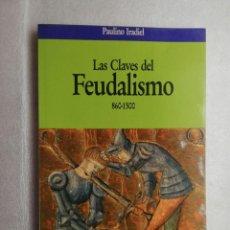 Libros de segunda mano: LAS CLAVES DEL FEUDALISMO 860-1500 - PAULINO IRADIEL. Lote 195043535