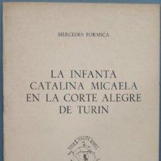 Libros de segunda mano: LA INFANTA CATALINA MICAELA EN LA CORTE ALEGRE DE TURIN. MERCEDES FORMICA. Lote 195043980