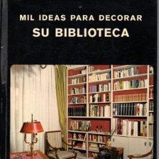 Libros de segunda mano: MIL IDEAS PARA DECORAR SU BIBLIOTECA (JEAN PARAT). Lote 195051566