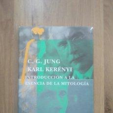 Libros de segunda mano: INTRODUCCIÓN A LA ESENCIA DE LA MITOLOGÍA. KARL KERÉNYI. C.G. JUNG.. Lote 195067877
