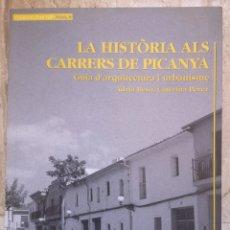 Libros de segunda mano: HISTORIA ALS CARRERS DE PICANYA. GUIA D'ARQUITECTURA I URBANISME. BESÓ, PEREZ. 2004. Lote 195068738