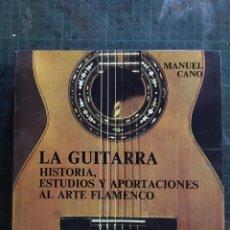 Libros de segunda mano: LA GUITARRA. HISTORIA, ESTUDIOS Y APORTACIONES AL ARTE FLAMENCO. MANUEL CANO . Lote 195080758