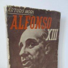 Libros de segunda mano: ALFONSO XIII 1886-1941. ARTURO MORI. EDITORIAL MEXICANA 1943. VER FOTOGRAFIAS ADJUNTAS. Lote 195089058