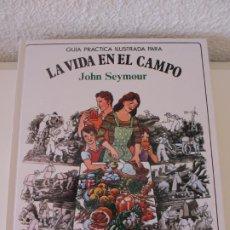 Libros de segunda mano: GUIA PRACTICA ILUSTRADA PARA LA VIDA EN EL CAMPO. JOHN SEYMOUR. BLUME. Lote 195094988