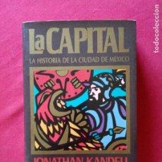 Libros de segunda mano: LA CAPITAL. LA HISTORIA DE LA CIUDAD DE MÉXICO. JONATHAN KANDELL.. Lote 195096713