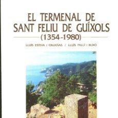 Libros de segunda mano: LLUIS ESTEVA. LLUIS PALLÍ. EL TERMENAL DE SANT FELIU DE GUIXOLS (1354-1980). 1990 HISTORIA DIFÍCIL. Lote 195099330