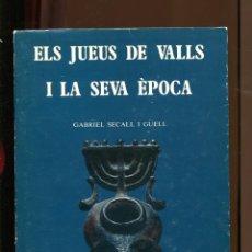 Libros de segunda mano: GABRIEL SECALL. ELS JUEUS DE VALLS I LA SEVA ÈPOCA. ESTUDIS VALLENCS 1980. PERFECTE ESTAT. Lote 195100435