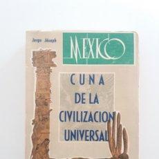 Libros de segunda mano: MEXICO CUNA DE LA CIVILIZACION UNIVERSAL JORGE JOSEPH ESOTERISMO PREHISPANICO ULTRA RARO. Lote 195100571