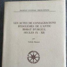 Libros de segunda mano: LES ACTES DE CONSAGRACIONS D'ESGLÉSIES DE L'ANTIC BISBAT D'URGELL (SEGLES IX - XX). CEBRIÀ BARAUT.. Lote 195102265